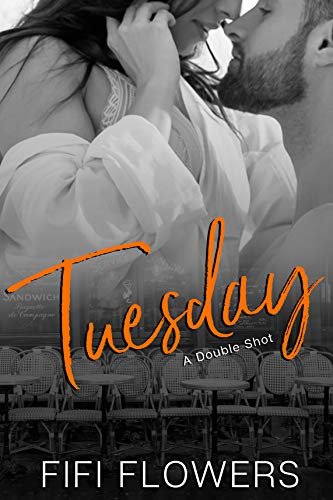 TUESDAY: A Double Shot (Hookup Café Book 2) Flowers, Fifi