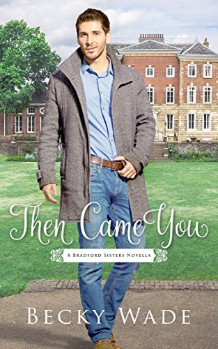 Then Came You: A Bradford Sisters Novella Wade, Becky