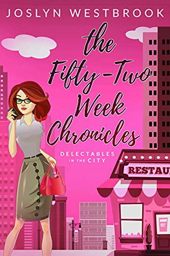 The Fifty-Two Week Chronicles (Delectables in the City Book 1) Westbrook, Joslyn