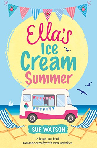Ella's Ice-Cream Summer: A Laugh Out Loud Romantic Comedy With Extra Sprinkles (The Ice-Cream Cafe Series Book 1) Watson, Sue