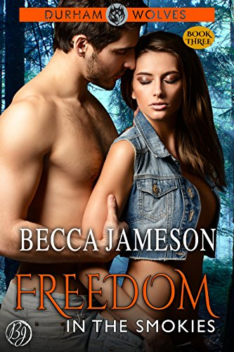 Freedom in the Smokies (Durham Wolves Book 3) Jameson, Becca