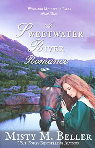 A Sweetwater River Romance (Wyoming Mountain Tales Book 3) Beller, Misty M.