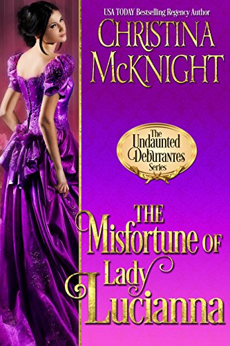 The Misfortune of Lady Lucianna (The Undaunted Debutantes Book 2) McKnight, Christina