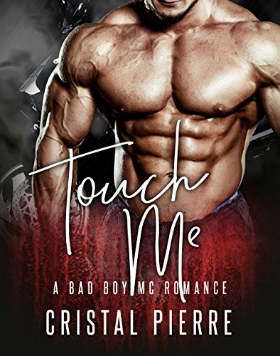Touch Me: A Bad Boy MC Romance Pierre, Cristal
