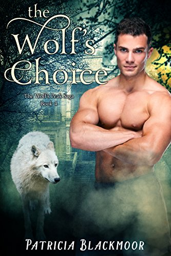 The Wolf's Choice (The Wolf's Peak Saga Book 4) Blackmoor, Patricia
