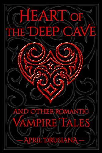 Heart of the Deep Cave: And Other Romantic Vampire Tales Drusiana, April