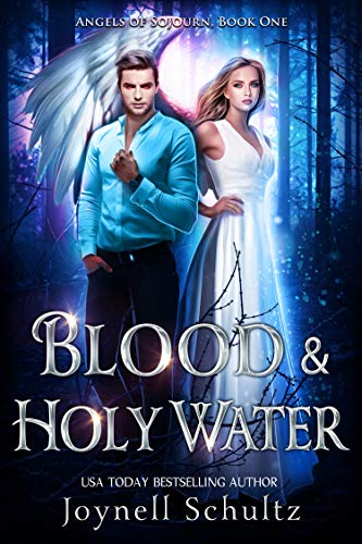 Blood & Holy Water: Angels, Vampires & Impossible Miracles Schultz, Joynell
