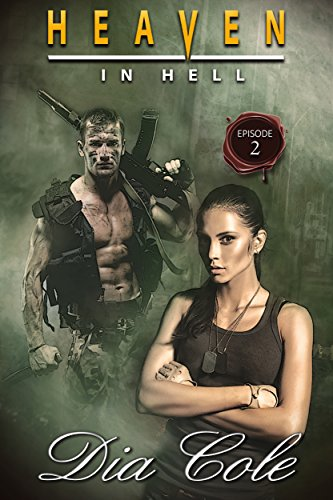 Heaven in Hell: Episode Two: A Post-Apocalyptic Paranormal Romance Series (The Second Episode in the Heaven in Hell Series) Cole, Dia