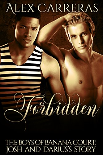 Forbidden: Josh and Darius's Story (The Boys of Banana Court Book 2) Carreras, Alex