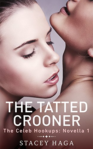 The Tatted Crooner (The Celeb Hookups Book 1) Haga, Stacey
