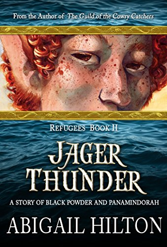 Jager Thunder: A Story of Black Powder and Panamindorah (Refugees Book 2) Hilton, Abigail