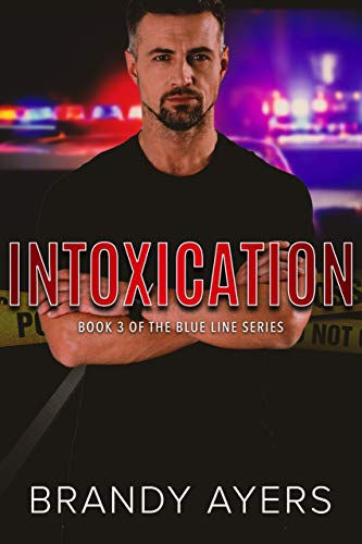 Intoxication: Blue Line Book Three Ayers, Brandy