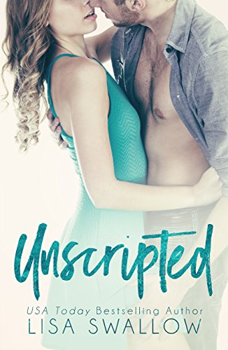 Unscripted: A Second Chance Hollywood Romance Swallow, Lisa