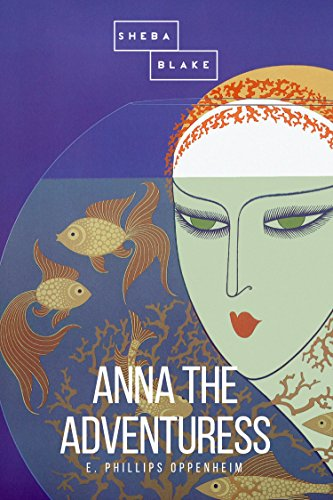 Anna the Adventuress Oppenheim, E. Phillips