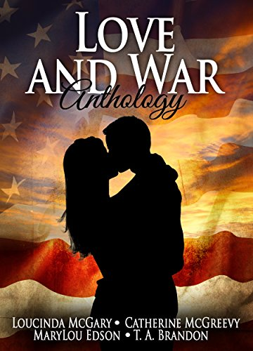 Love and War Anthology: Four American Heroes in Four Different Wars McGary, Loucinda McGreevy, Catherine Edson, MaryLou Brandon, T.A.