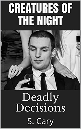 Creatures of the Night: Deadly Decisions (Bloodline Chronicles: A Shape Shifter Paranormal Romance--Werebears, Vampires, Witches, Ghosts, Bear, Alpha, Love Triangle) Cary, S. Ninjas, Story