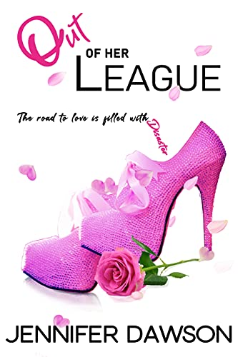 Out of Her League (Love & Other Disasters Book 2) Dawson, Jennifer