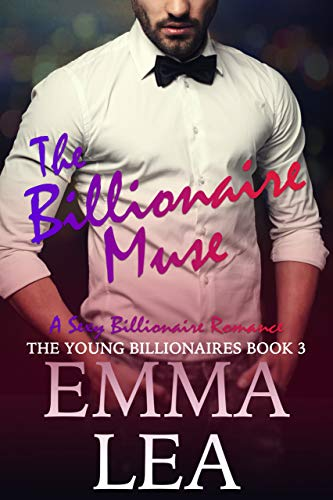 The Billionaire Muse: The Young Billionaires Book 3 Lea, Emma