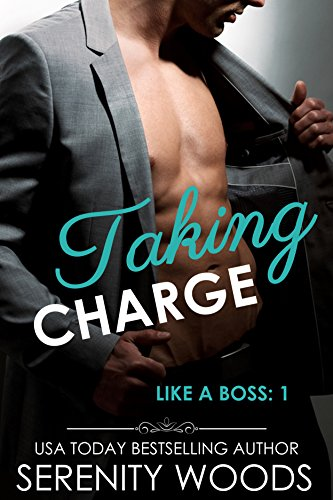 Taking Charge (Like a Boss Book 1) Woods, Serenity