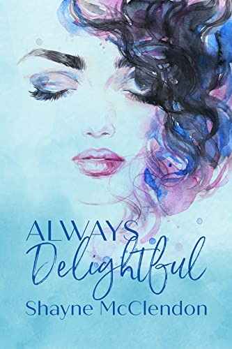 Always Delightful: A Romantic Comedy (Always Series Book 1) McClendon, Shayne