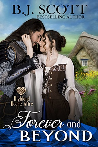 Forever and Beyond: Highland Hearts Afire - Time Travel Romance Scott, B.J.