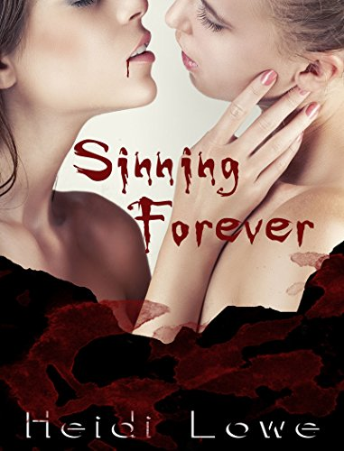Sinning Forever (Beautiful Sin Saga Book 3) Lowe, Heidi