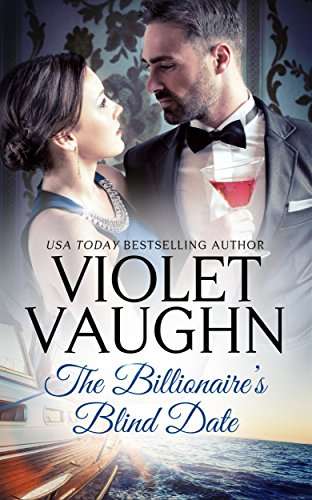 The Billionaire's Blind Date (Billionaires in Love Book 1) Vaughn, Violet