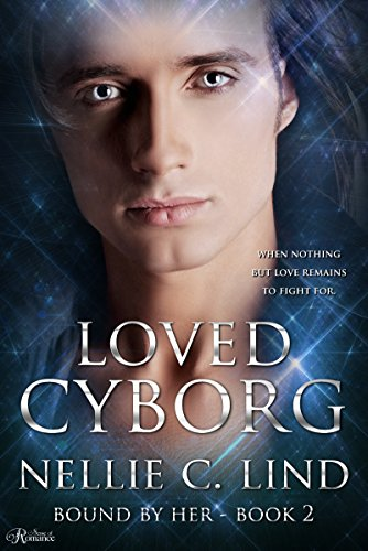 Loved Cyborg (Bound by Her Book 2) Lind, Nellie C.
