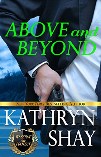Above and Beyond (To Serve and Protect Book 1) Shay, Kathryn
