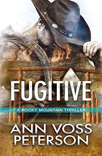 Fugitive (A Rocky Mountain Thriller Book 2) Peterson, Ann Voss