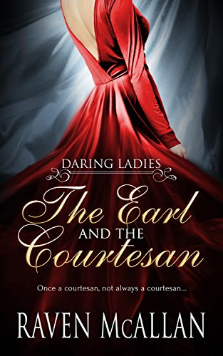 The Earl and the Courtesan (Daring Ladies Book 1) McAllan, Raven