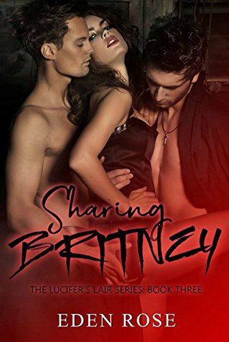 Sharing Britney: An MC Throuple Romance (The Lucifer's Lair Book 3) Rose, Eden