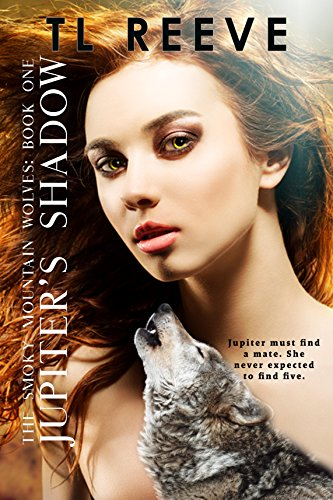 Jupiter's Shadow (Smoky Mountain Wolves Book 1) Reeve, TL
