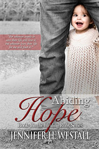 Abiding Hope: A Novel: Healing Ruby Book 4 Westall, Jennifer H.