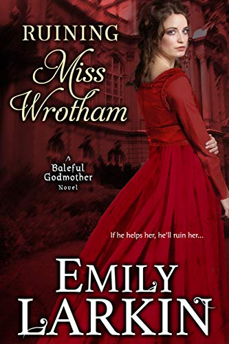 Ruining Miss Wrotham (Baleful Godmother Historical Romance Series Book 5) Larkin, Emily