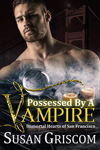 Possessed by a Vampire (Immortal Hearts of San Francisco Book 4) Griscom, Susan