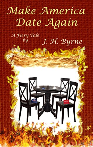 Make America Date Again: ...In America Today, Is It Possible That a Snowflake and a Deplorable Could Ever Fall in Love or Even Date? (Reflections of Our Times Book 1) Byrne, J. H.