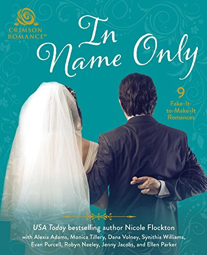In Name Only: 9 Fake-It-To-Make-It Romances Flockton, Nicole Adams, Alexia Tillery, Monica Volney, Dana Williams, Synithia Purcell, Evan Neeley, Robyn Jacobs, Jenny Parker, Ellen