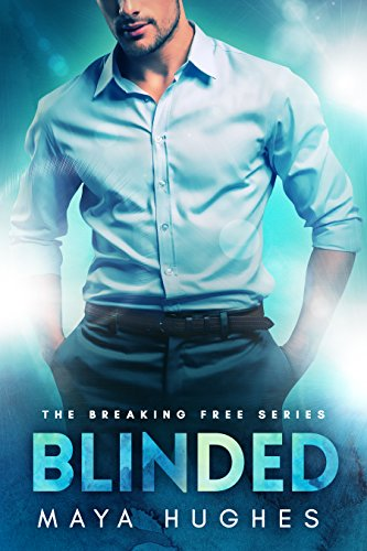 Blinded (Breaking Free Book 1) Hughes, Maya