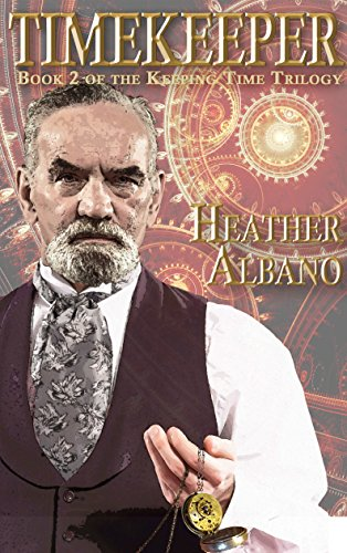 Timekeeper: A Steampunk Time-Travel Adventure (Keeping Time) Heather Albano
