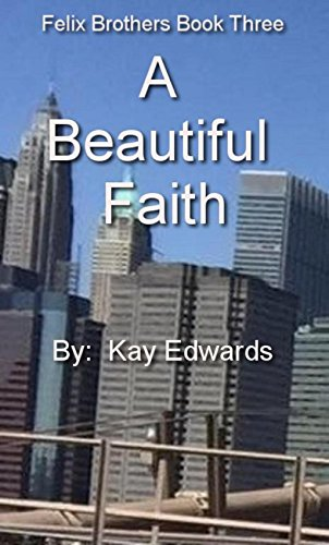 A Beautiful Faith (Felix Brothers Trilogy Book 3) Edwards, Kay
