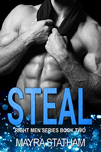 STEAL (Right Men Series Book 2) Statham, Mayra