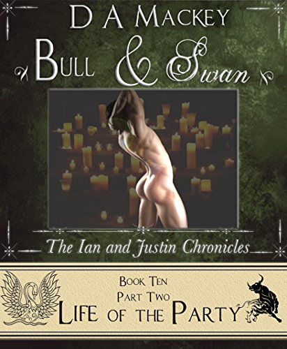 Bull & Swan (Book 10) PART TWO: The Ian and Justin Chronicles: Life of the Party Mackey, D A