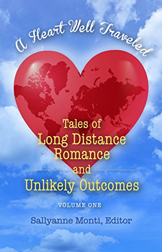 A Heart Well Traveled - Vol. 1: Tales of Long Distance Love Affairs and Unlikely Outcomes Monti, Sallyanne