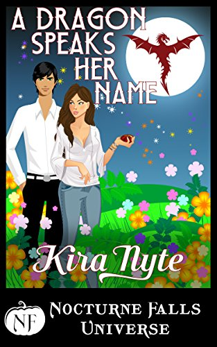 A Dragon Speaks Her Name: A Nocturne Falls Universe Story Nyte, Kira