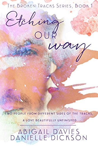 Etching Our Way (Broken Tracks Series Book 1) Davies, Abigail Dickson, Danielle