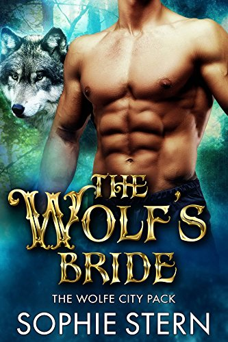 The Wolf's Bride (The Wolfe City Pack Book 3) Stern, Sophie