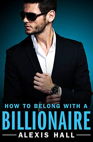 How to Belong with a Billionaire (Arden St. Ives Book 3) Alexis Hall