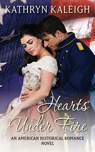 Hearts Under Fire (Civil War Collection Book 4) Kelly, Kathryn