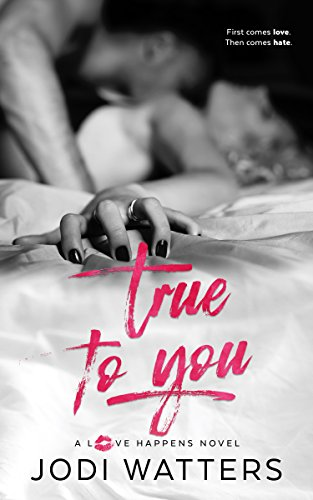 True to You (A Love Happens Novel Book 3) Watters, Jodi